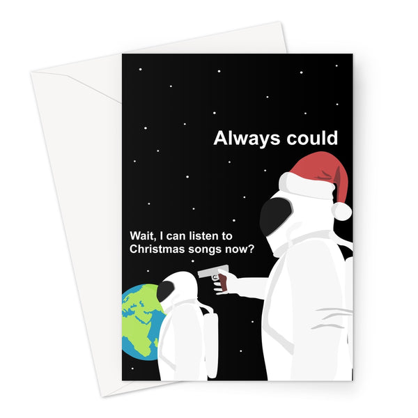 Wait I Can Listen to Christmas Songs Now? Always Could Funny Xmas Meme Fan Social Media Ohio Spacemen Astronaut Always has been Greeting Card