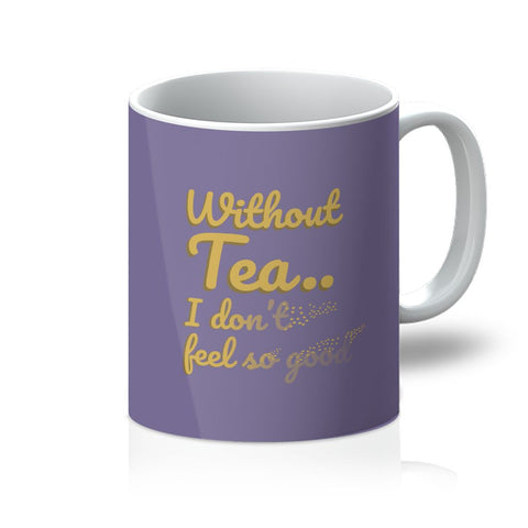 Without Tea I Don't Feel So Good Thanos Funny Fan Infinity Snap Dust Ashes Mr Stark Valentine's Day Anniversary Birthday Mug