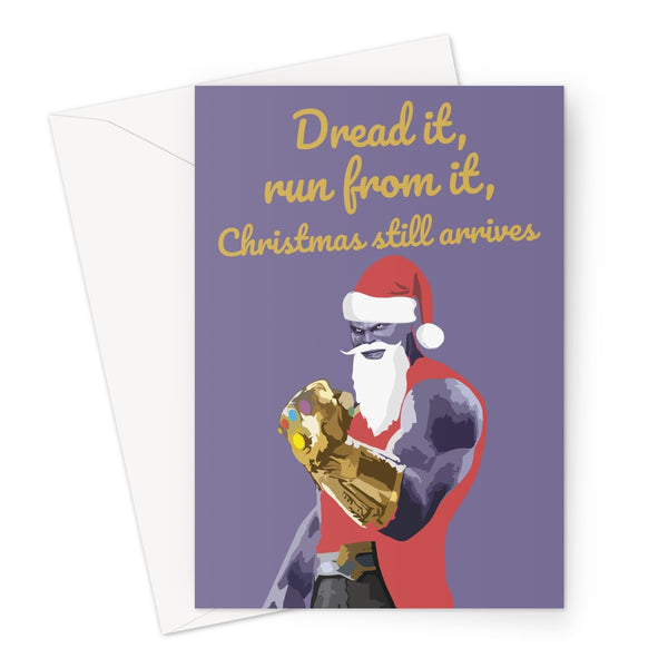 Dread it, Run from it, Christmas Still Arrives Thanos Greeting Card