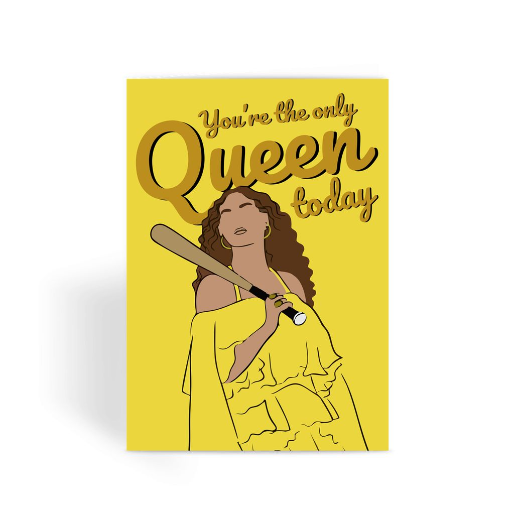 You're the only queen today Beyonce Greeting Card