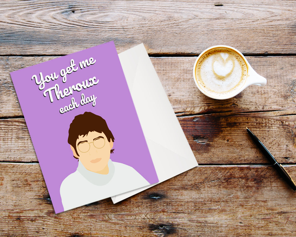 Louis Theroux Valentine's Card - 'You Get Me Theroux Each Day'