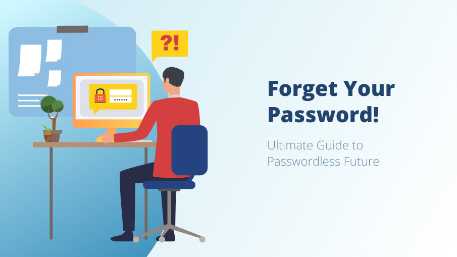 Forget Your Password. Ultimate Guide to Passwordless Future