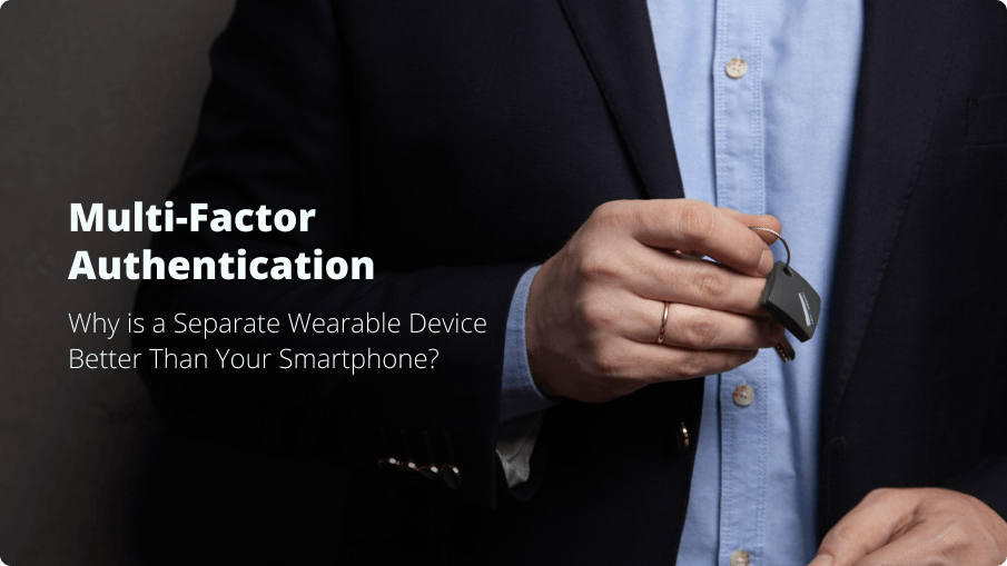 Multi-factor Authentication: Why is a Separate Wearable Device Better Than Your Smartphone?