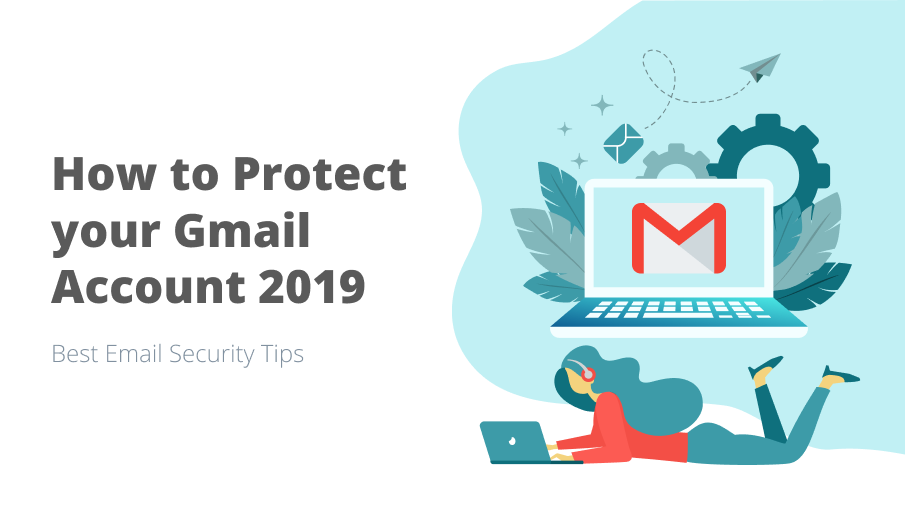 How to Protect your Gmail Account in 2019  Top Email Security Tips