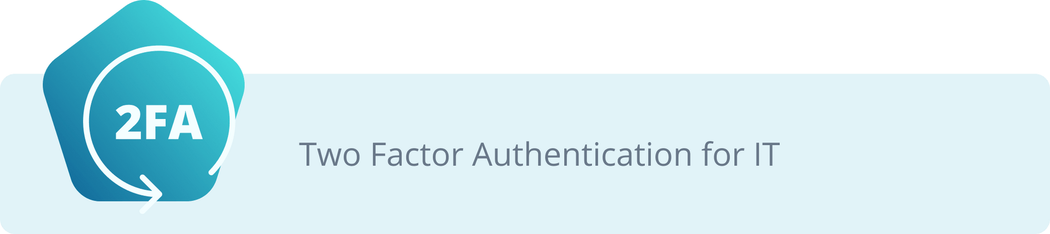 Two Factor Authentication for IT