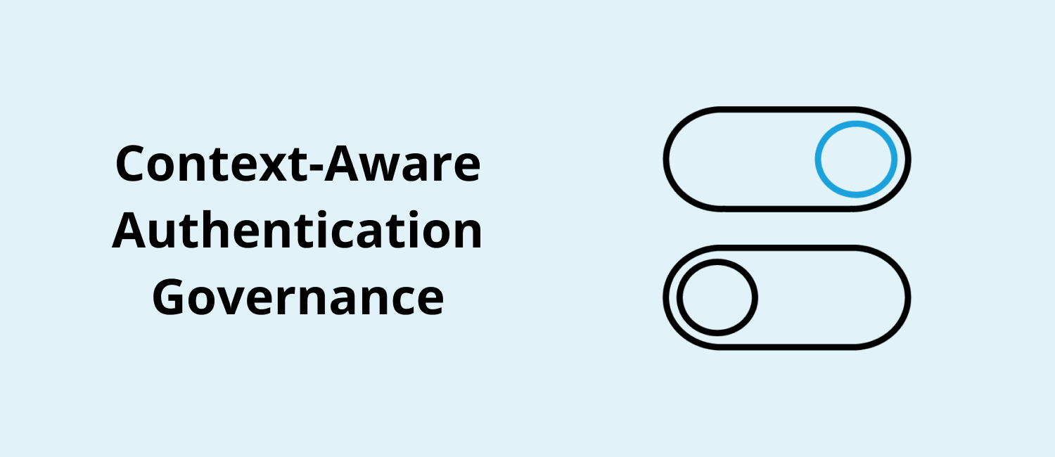 Context-Aware Authentication Governance