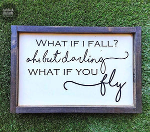 What if I fall?  Oh, but darling, what if you fly? - wood sign