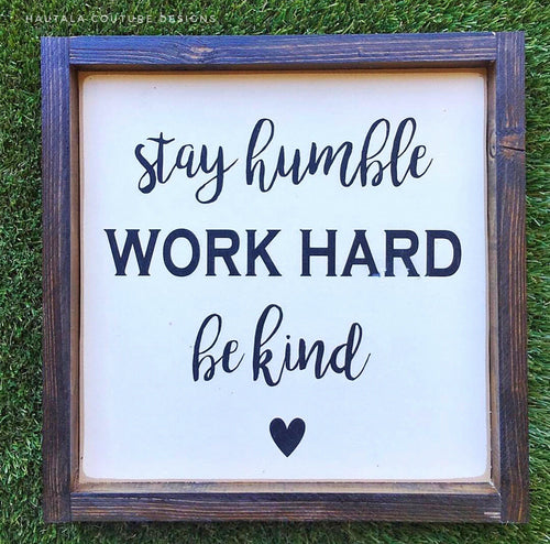 Stay Humble, Work Hard, Be Kind - wood sign