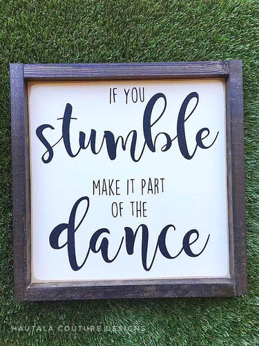 If you stumble, make it part of the Dance - wood sign