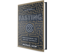 Fasting: Rediscovering the Ancient Pathways (Michael Dow)