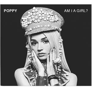 Am I A Girl? CD - Poppy
