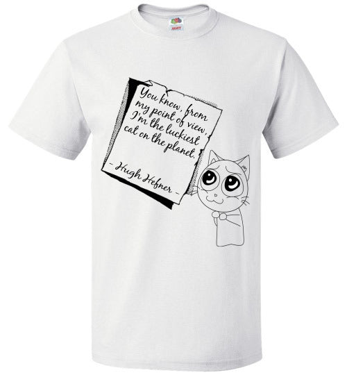 FOL Unisex T-SHirt | Hugh Hefner - You know, from my point of view, I'm the luckiest cat on the planet. - White