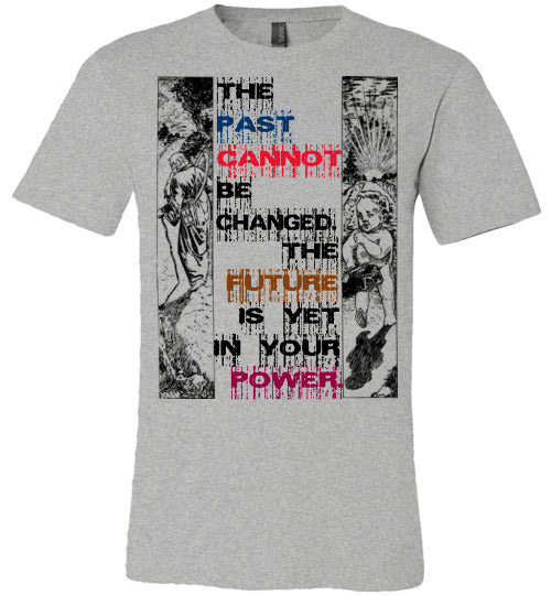 Inspirational Quote T-Shirt | The Past Cannot Be Changed. The Future Is Yet In Your Power. - Athletic Heather