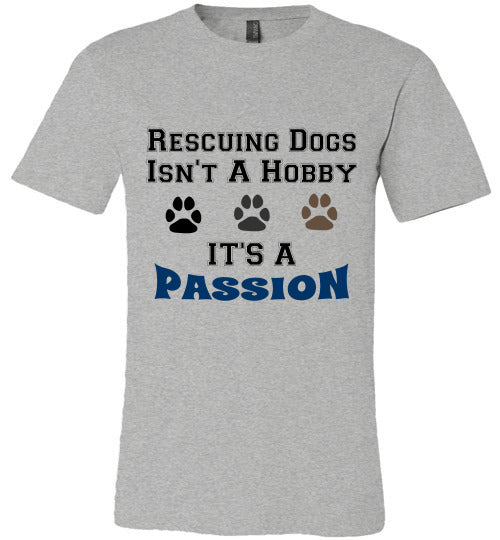 Dogs T-Shirt | Rescuing Dogs Isn't A Hobby It's a Passion