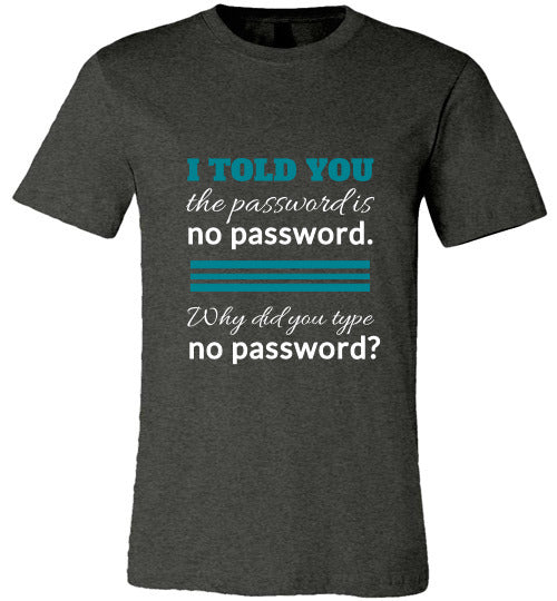 Funny Wording T-Shirt: No Password