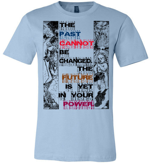 Inspirational Quote T-Shirt | The Past Cannot Be Changed. The Future Is Yet In Your Power. - Light Blue