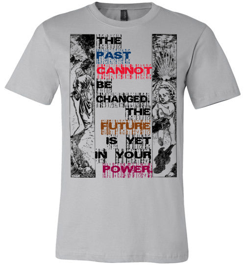 Inspirational Quote T-Shirt | The Past Cannot Be Changed. The Future Is Yet In Your Power. - Silver