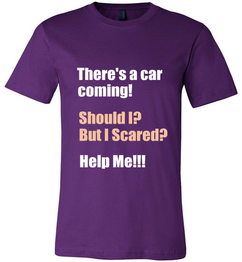 Stray Dog Design Unisex T-Shirt | There's a car coming! Should I? But I Scared? Help Me!!!