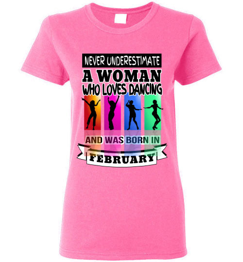 Ladies Gildan Tee - Never Underestimate A Woman Who Loves Dancing and Was Born in February - Azalae