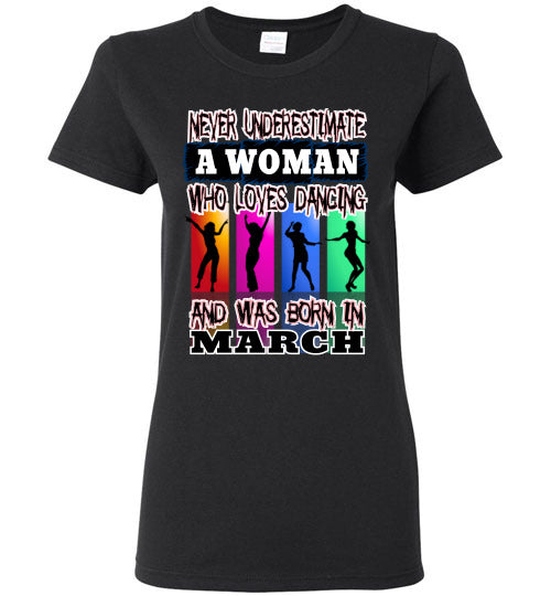Ladies Gildan Tee - Never Underestimate A Woman Who Loves Dancing and Was Born in March - Black