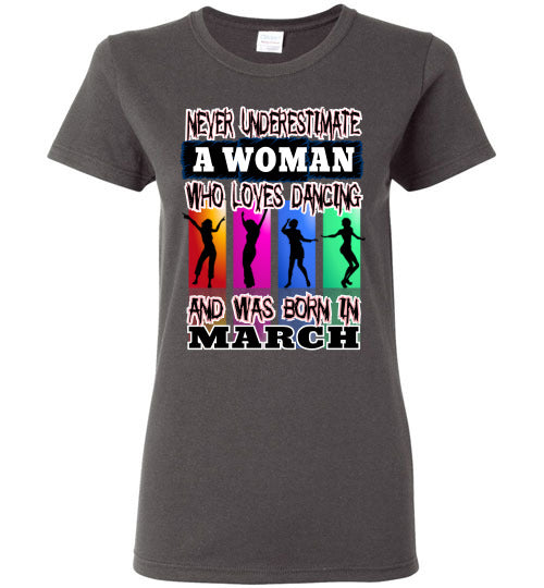 Ladies Gildan Tee - Never Underestimate A Woman Who Loves Dancing and Was Born in March - Charcoal