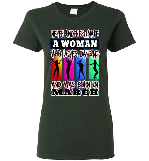 Ladies Gildan Tee - Never Underestimate A Woman Who Loves Dancing and Was Born in March - Forest Green