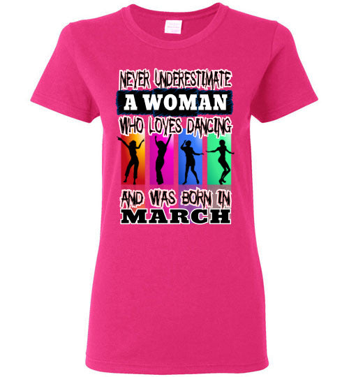 Ladies Gildan Tee - Never Underestimate A Woman Who Loves Dancing and Was Born in March - Heliconia