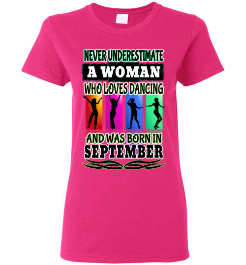 Ladies Gildan Tee - Never Underestimate A Woman Who Loves Dancing and Was Born in September - Heliconia