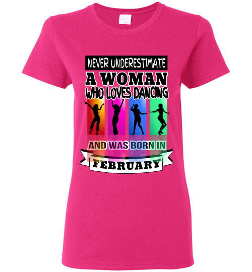 Ladies Gildan Tee - Never Underestimate A Woman Who Loves Dancing and Was Born in February - Heliconia