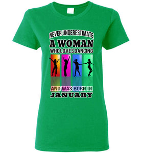 Gildan Ladies Tee - A Woman Who Loves Dancing and Was Born In January - Irish Green
