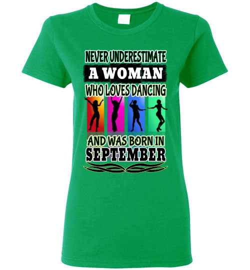 Ladies Gildan Tee - Never Underestimate A Woman Who Loves Dancing and Was Born in September - Irish Green
