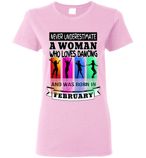 Ladies Gildan Tee - Never Underestimate A Woman Who Loves Dancing and Was Born in February - Light Pink