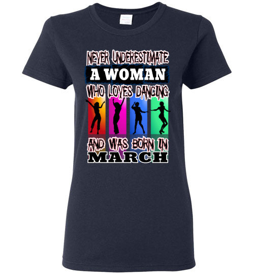 Ladies Gildan Tee - Never Underestimate A Woman Who Loves Dancing and Was Born in March - Navy