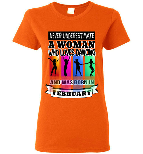 Ladies Gildan Tee - Never Underestimate A Woman Who Loves Dancing and Was Born in February - Orange