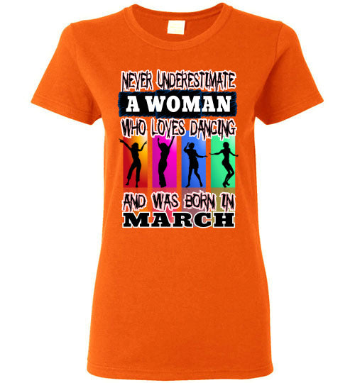 Ladies Gildan Tee - Never Underestimate A Woman Who Loves Dancing and Was Born in March - Orange