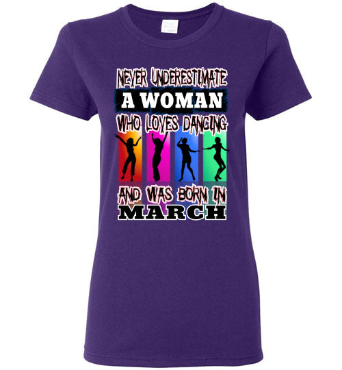 Ladies Gildan Tee - Never Underestimate A Woman Who Loves Dancing and Was Born in March - Purple