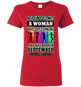 8d06b924f Ladies Gildan Tee - Never Underestimate A Woman Who Loves Dancing and Was  Born in September