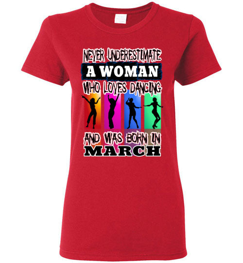 Ladies Gildan Tee - Never Underestimate A Woman Who Loves Dancing and Was Born in March - Red