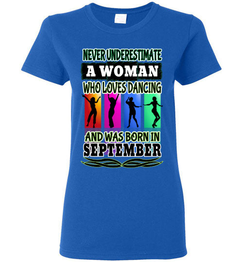 Ladies Gildan Tee - Never Underestimate A Woman Who Loves Dancing and Was Born in September - Royal