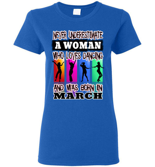 Ladies Gildan Tee - Never Underestimate A Woman Who Loves Dancing and Was Born in March - Royal