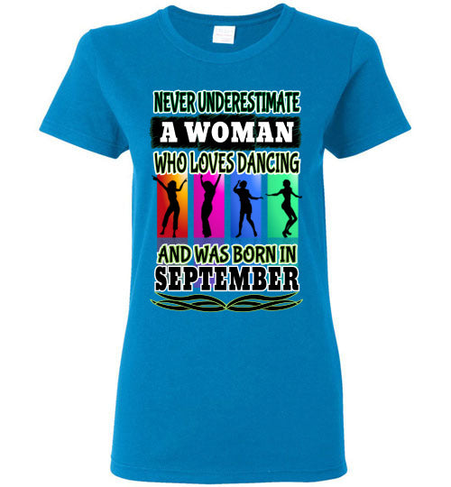 Ladies Gildan Tee - Never Underestimate A Woman Who Loves Dancing and Was Born in September - Sapphire