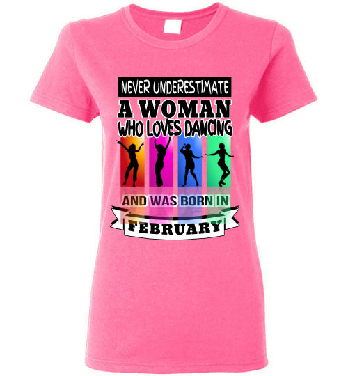 Ladies Gildan Tee - Never Underestimate A Woman Who Loves Dancing and Was Born in February - Safety Pink