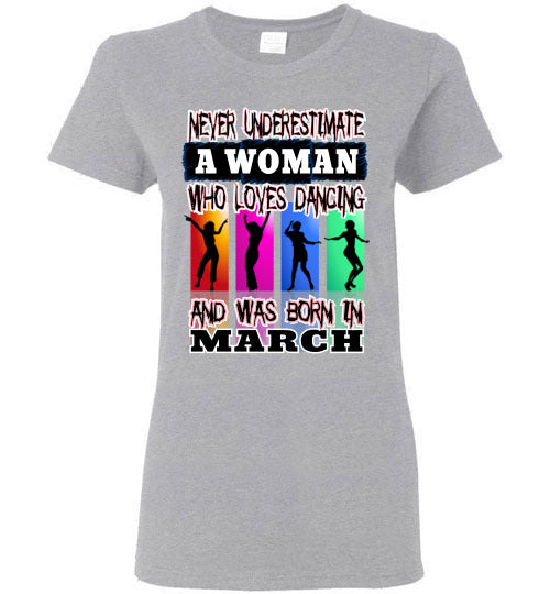 Ladies Gildan Tee - Never Underestimate A Woman Who Loves Dancing and Was Born in March - Sports Grey