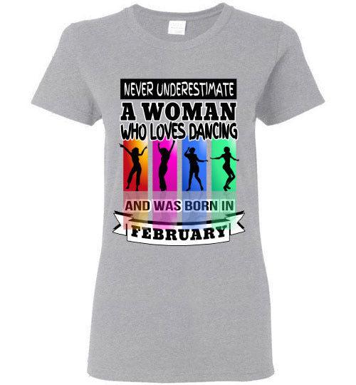Ladies Gildan Tee - Never Underestimate A Woman Who Loves Dancing and Was Born in February - Sports Grey