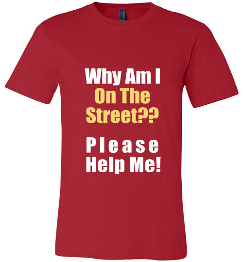Stray Dog Design Unisex T-Shirt | Why Am I On The Street? Please Help Me?