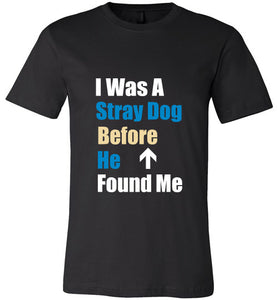 Stray Dog Design Unisex T-Shirt | I Was A Stray Dog Before He Found Me