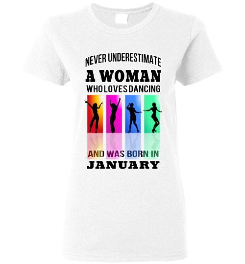 Gildan Ladies Tee - A Woman Who Loves Dancing and Was Born In January - White