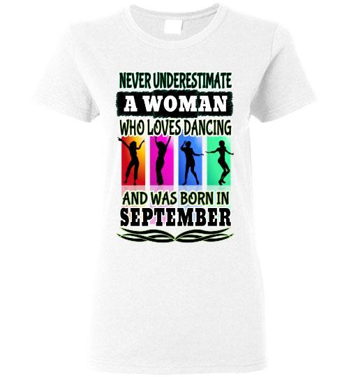 Ladies Gildan Tee - Never Underestimate A Woman Who Loves Dancing and Was Born in September - White