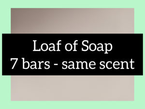 Loaf of Soap - 7 bars of the Same Scent