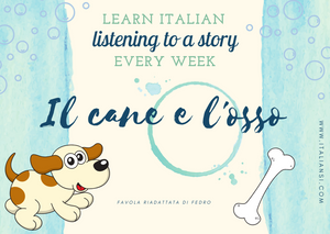 LISTENING exercise - Il cane e l'osso - Learn Italian Online with a Fedro's fable